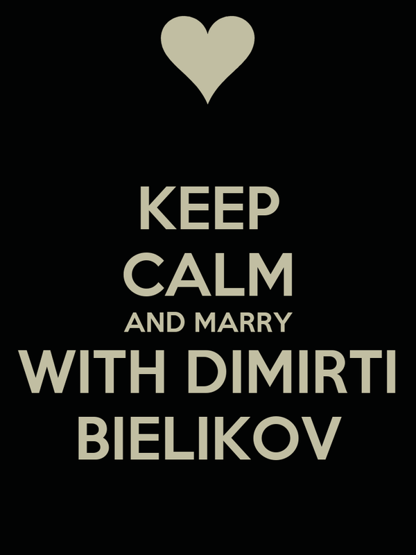 KEEP CALM AND MARRY WITH DIMIRTI BIELIKOV
