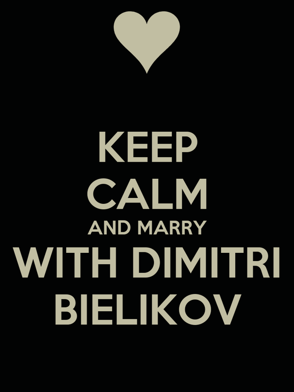 KEEP CALM AND MARRY WITH DIMITRI BIELIKOV