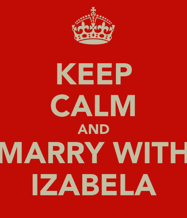 KEEP CALM AND MARRY WITH IZABELA