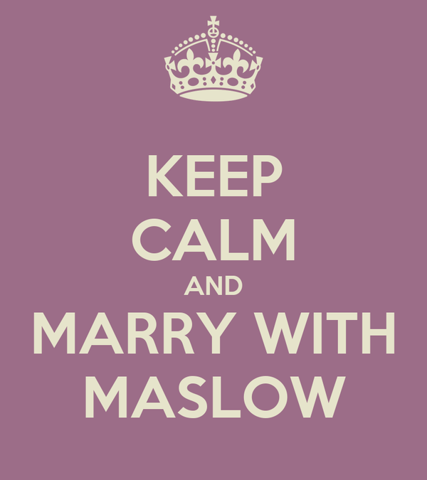 KEEP CALM AND MARRY WITH MASLOW