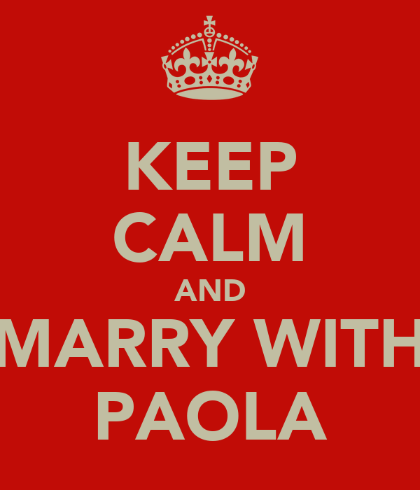 KEEP CALM AND MARRY WITH PAOLA