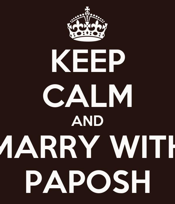 KEEP CALM AND MARRY WITH PAPOSH