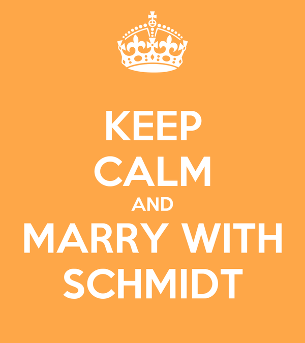 KEEP CALM AND MARRY WITH SCHMIDT