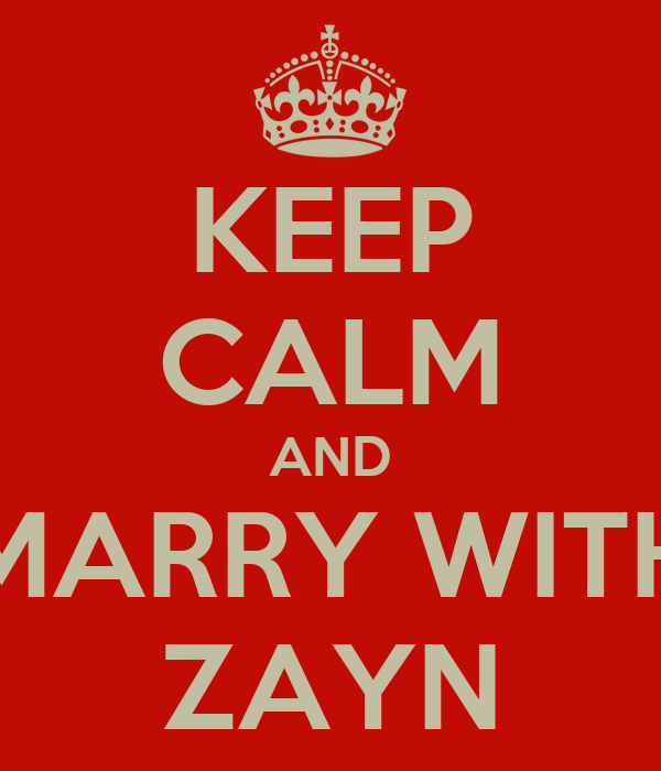 KEEP CALM AND MARRY WITH ZAYN