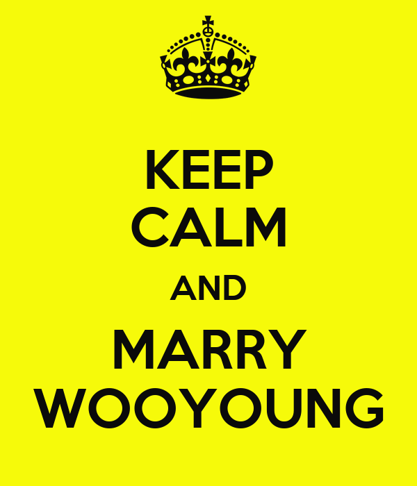 KEEP CALM AND MARRY WOOYOUNG