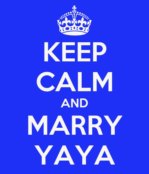 KEEP CALM AND MARRY YAYA