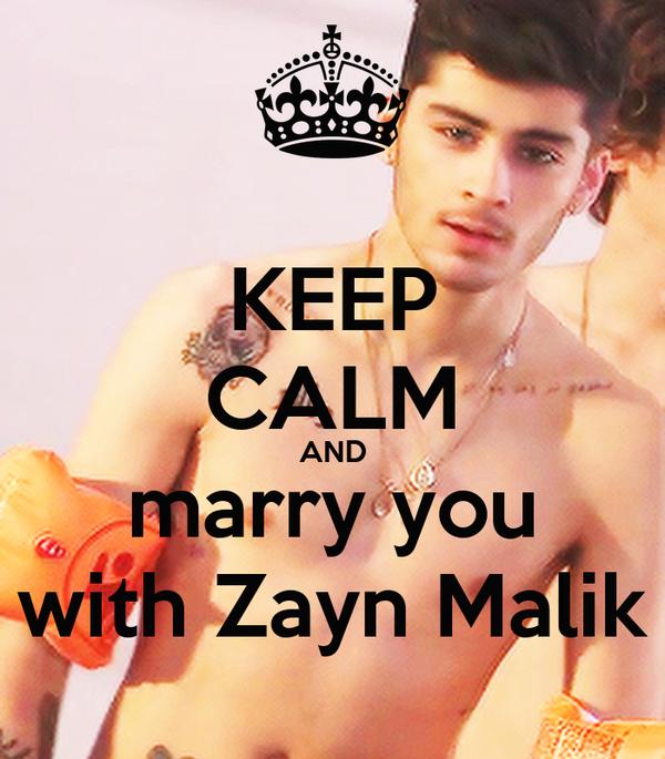 KEEP CALM AND marry you with Zayn Malik