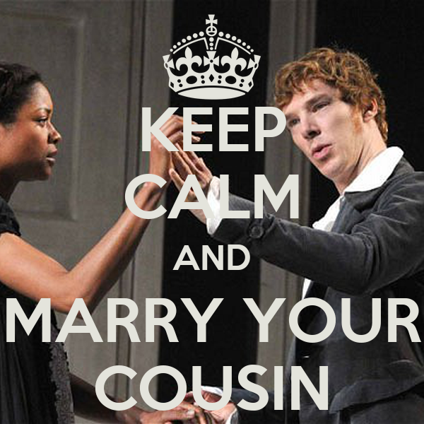 KEEP CALM AND MARRY YOUR COUSIN