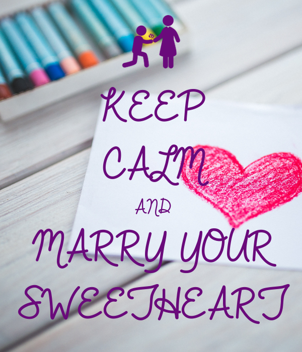 KEEP CALM AND MARRY YOUR SWEETHEART