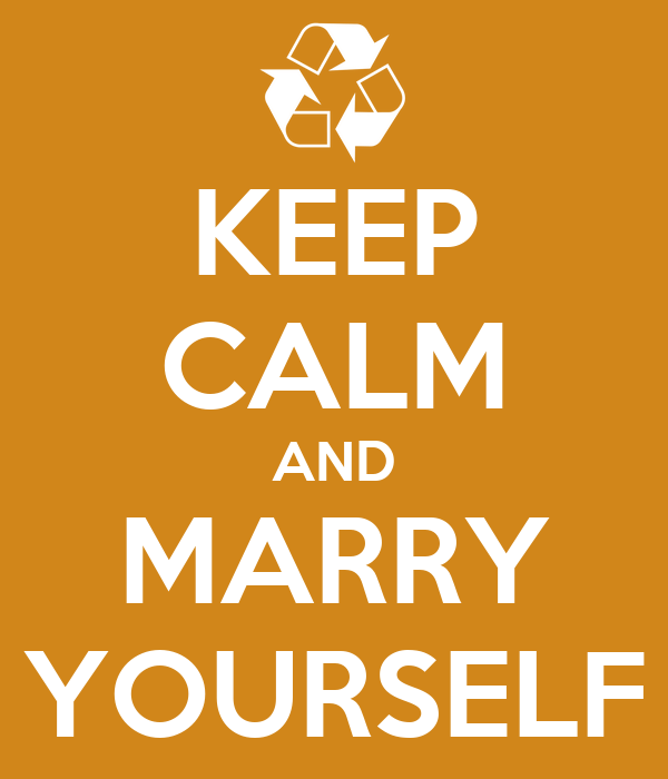 KEEP CALM AND MARRY YOURSELF