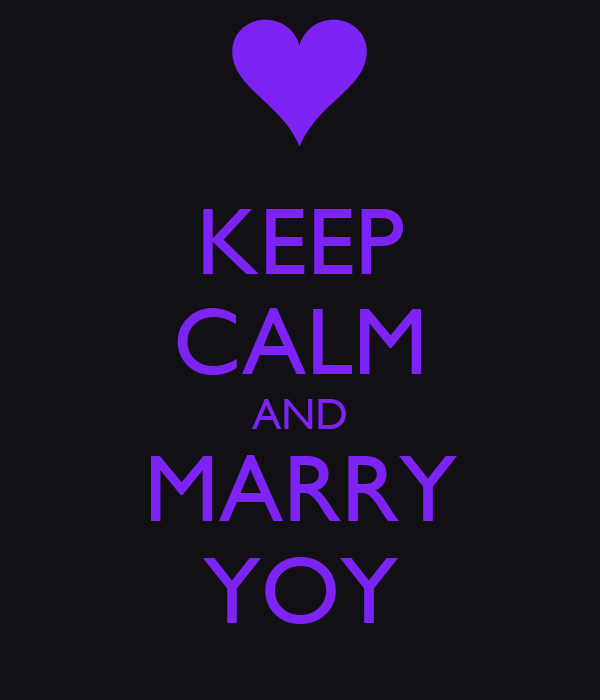 KEEP CALM AND MARRY YOY