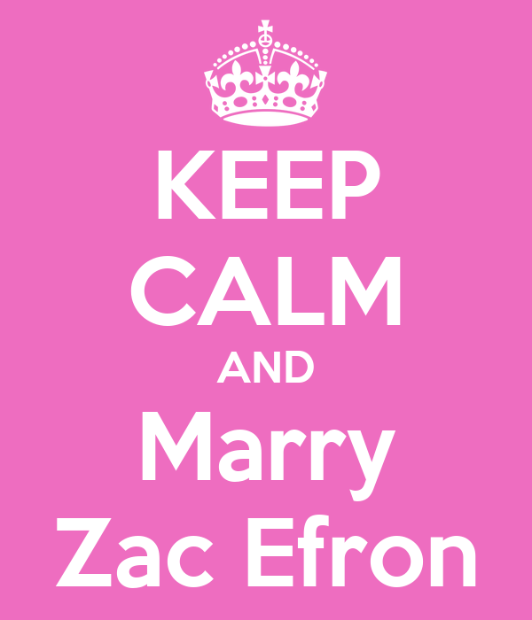 KEEP CALM AND Marry Zac Efron