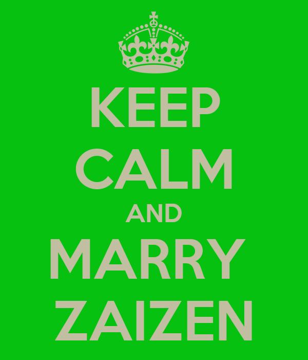 KEEP CALM AND MARRY  ZAIZEN