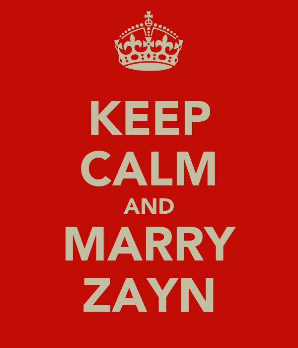 KEEP CALM AND MARRY ZAYN