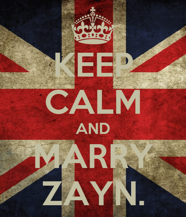KEEP CALM AND MARRY ZAYN.