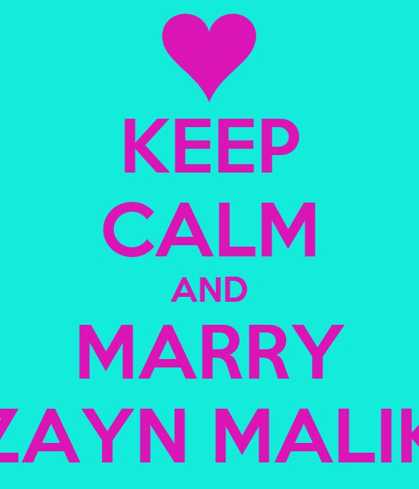 KEEP CALM AND MARRY ZAYN MALIK