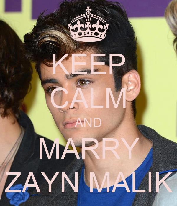 KEEP CALM AND MARRY ZAYN MALIK