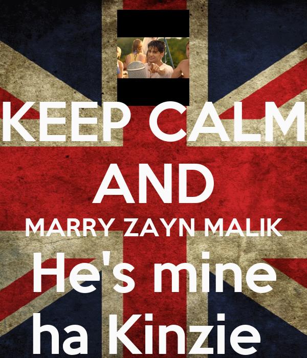 KEEP CALM AND MARRY ZAYN MALIK He's mine ha Kinzie