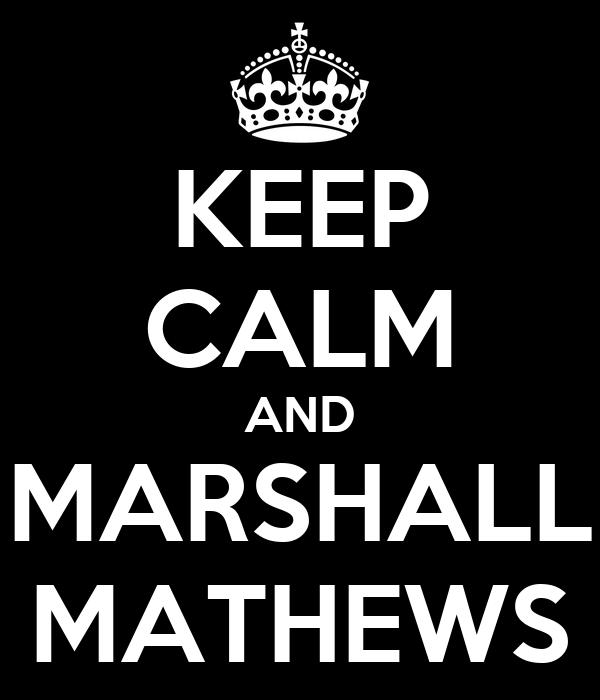 KEEP CALM AND MARSHALL MATHEWS