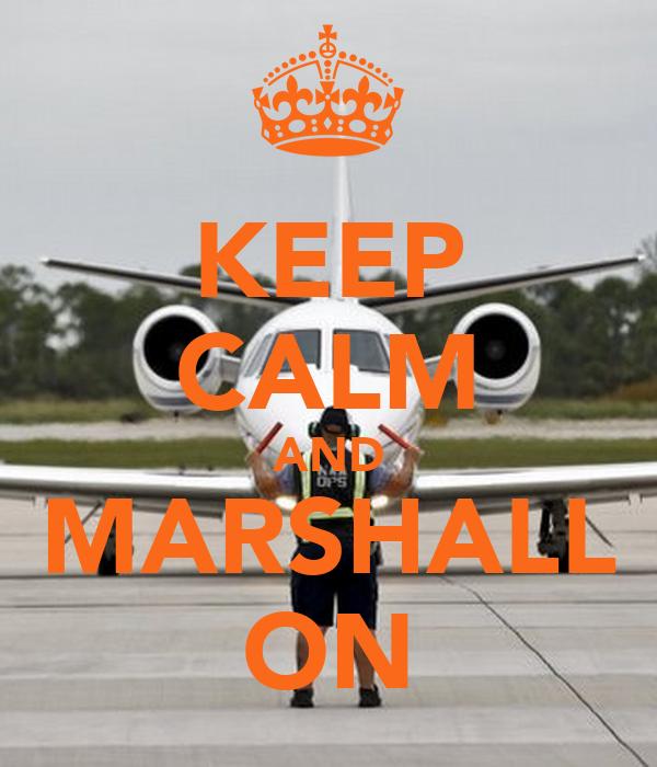KEEP CALM AND MARSHALL ON