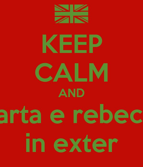 KEEP CALM AND marta e rebecca in exter