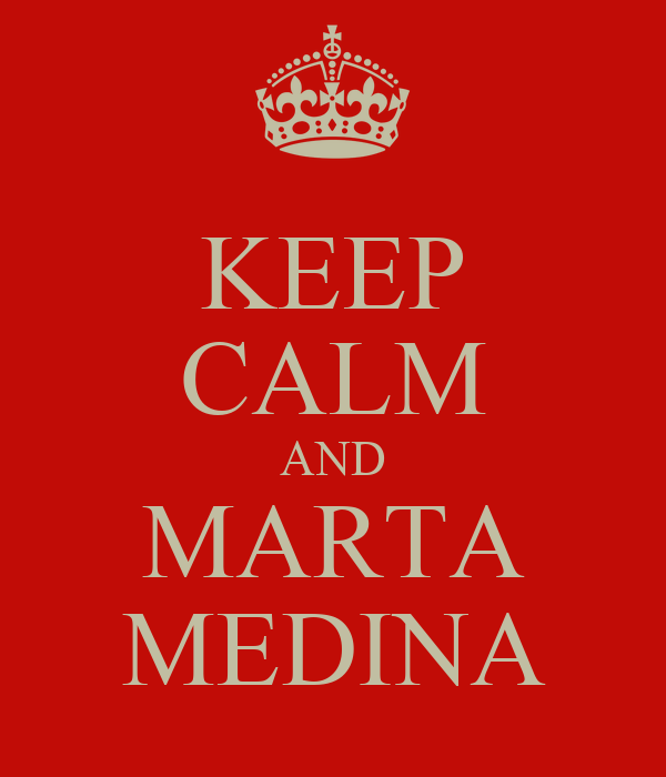 KEEP CALM AND MARTA MEDINA