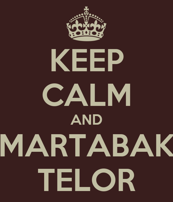 KEEP CALM AND MARTABAK TELOR
