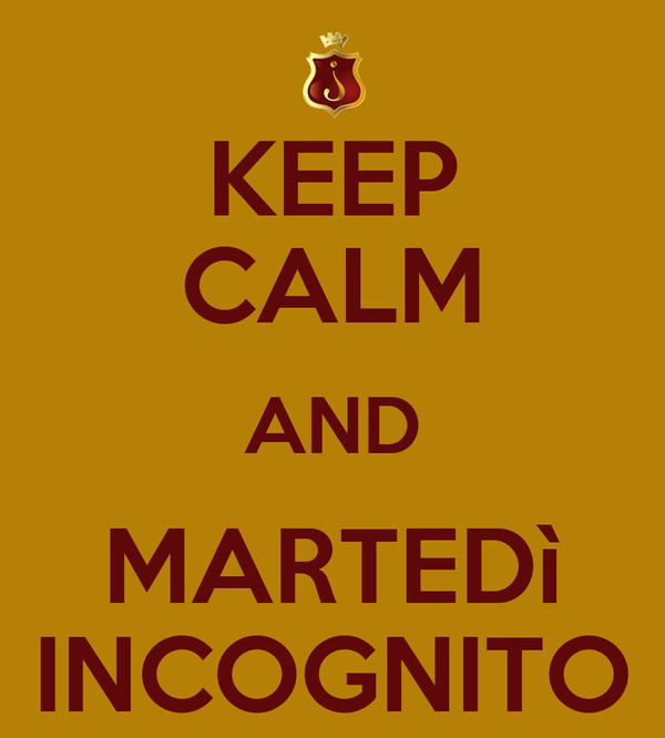 KEEP CALM AND MARTEDì INCOGNITO