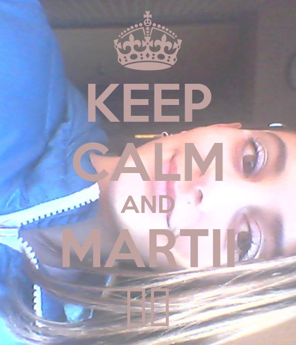 KEEP CALM AND MARTII ♥♥