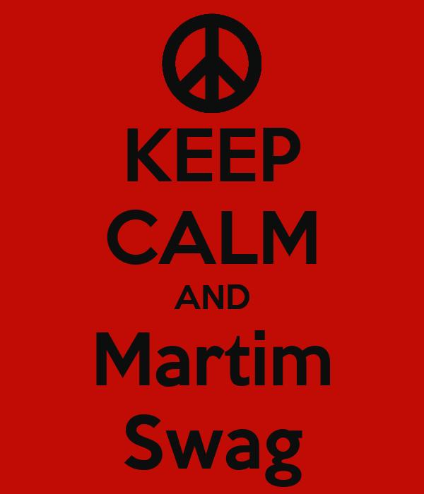 KEEP CALM AND Martim Swag
