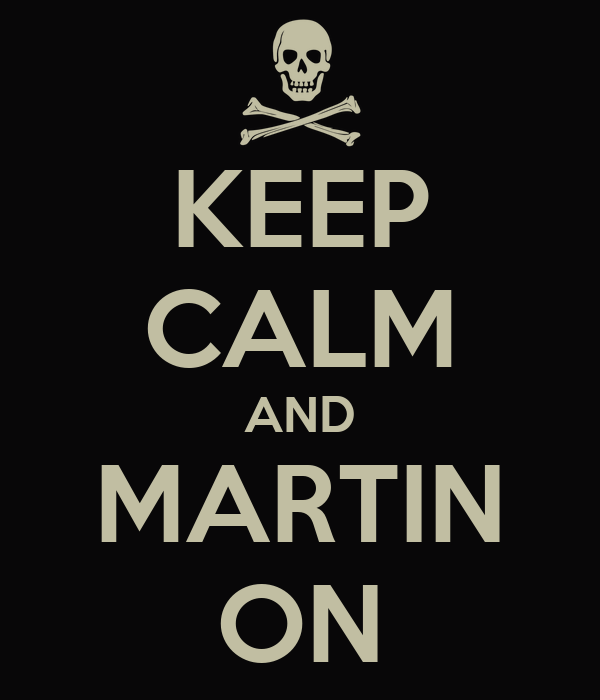 KEEP CALM AND MARTIN ON