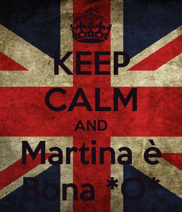 KEEP CALM AND Martina è Bona *O*