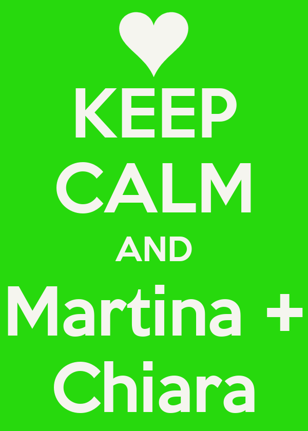 KEEP CALM AND Martina + Chiara