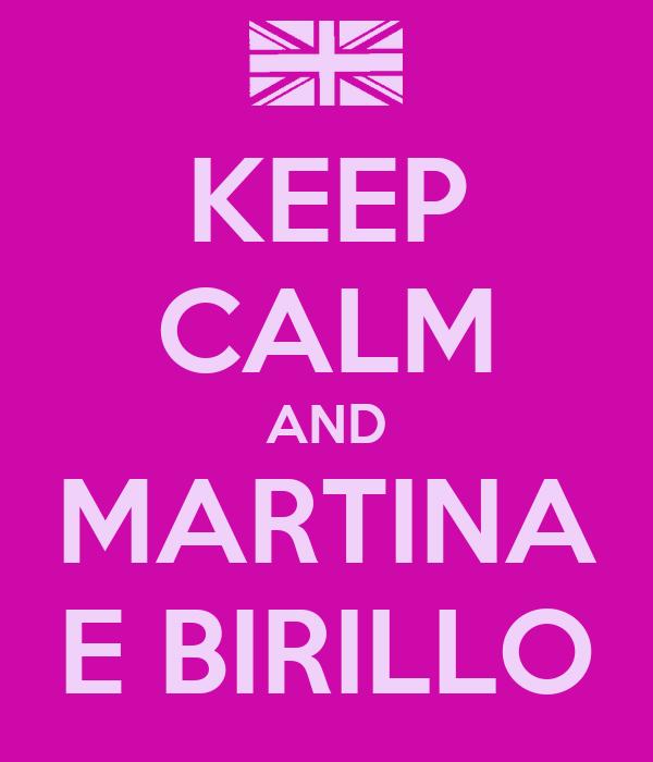 KEEP CALM AND MARTINA E BIRILLO
