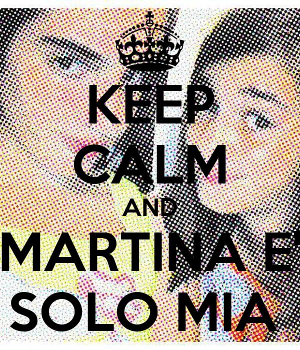 KEEP CALM AND MARTINA E' SOLO MIA