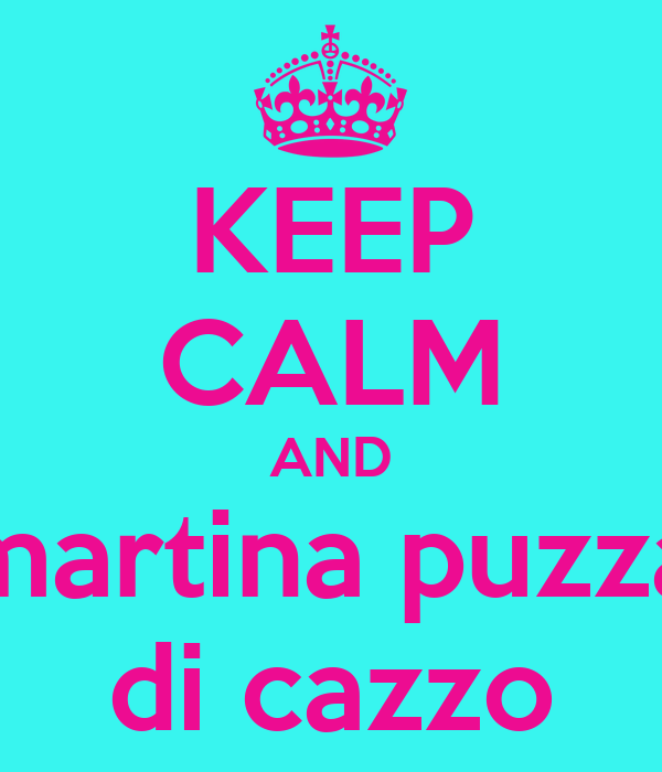 KEEP CALM AND martina puzza di cazzo