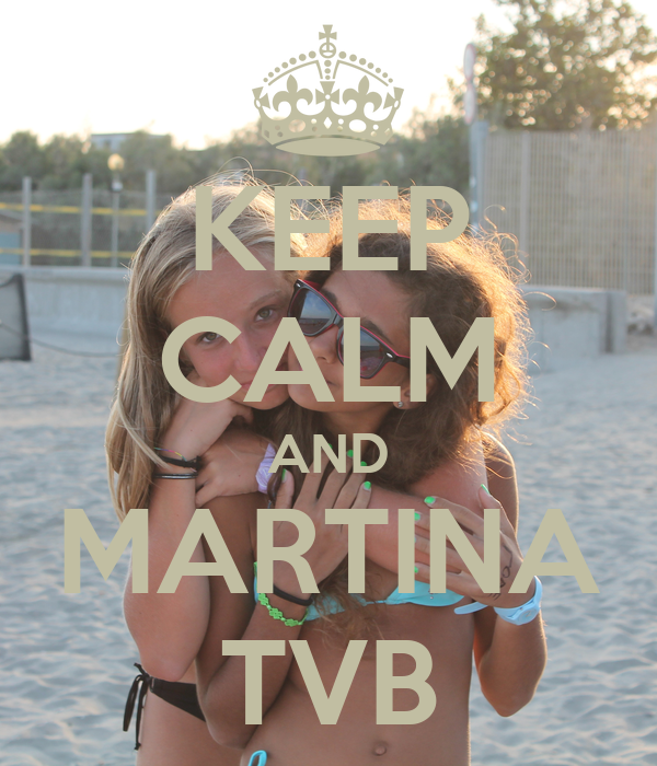 KEEP CALM AND MARTINA     TVB