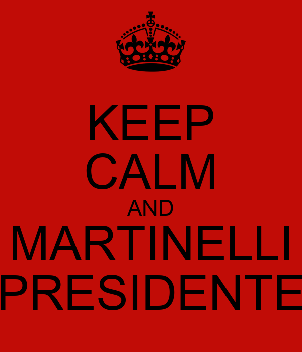 KEEP CALM AND MARTINELLI PRESIDENTE