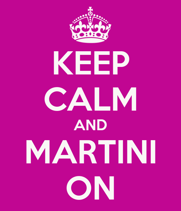 KEEP CALM AND MARTINI ON