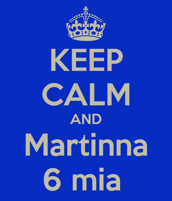 KEEP CALM AND Martinna 6 mia