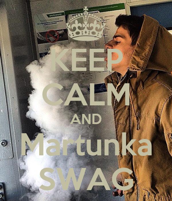KEEP CALM AND Martunka SWAG