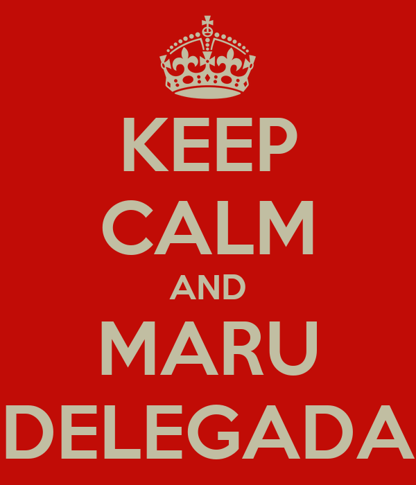 KEEP CALM AND MARU DELEGADA