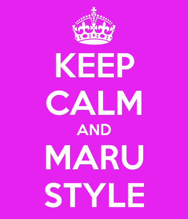 KEEP CALM AND MARU STYLE