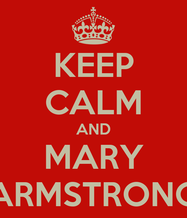 KEEP CALM AND MARY ARMSTRONG