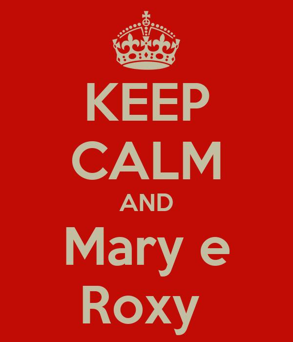 KEEP CALM AND Mary e Roxy