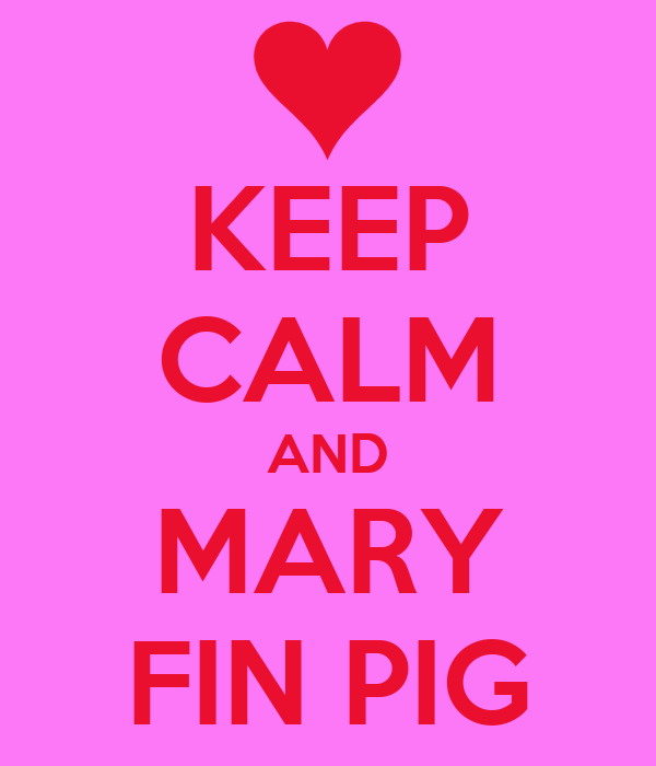 KEEP CALM AND MARY FIN PIG