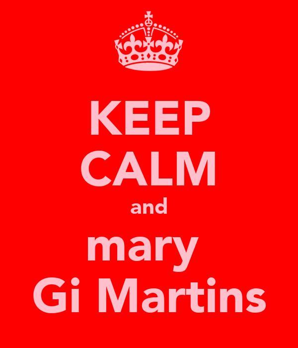 KEEP CALM and mary  Gi Martins