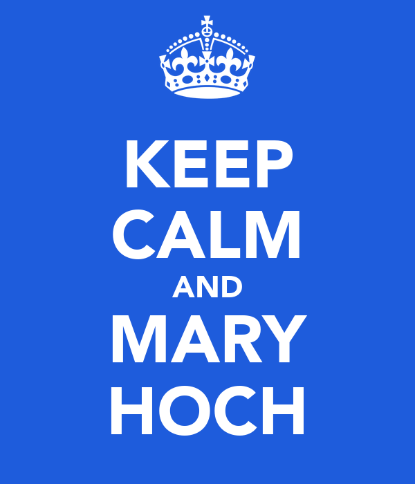 KEEP CALM AND MARY HOCH