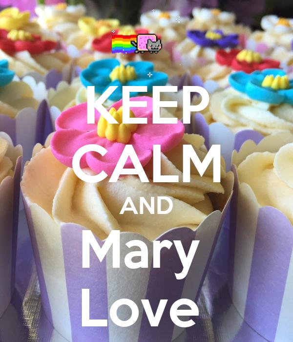 KEEP CALM AND Mary  Love
