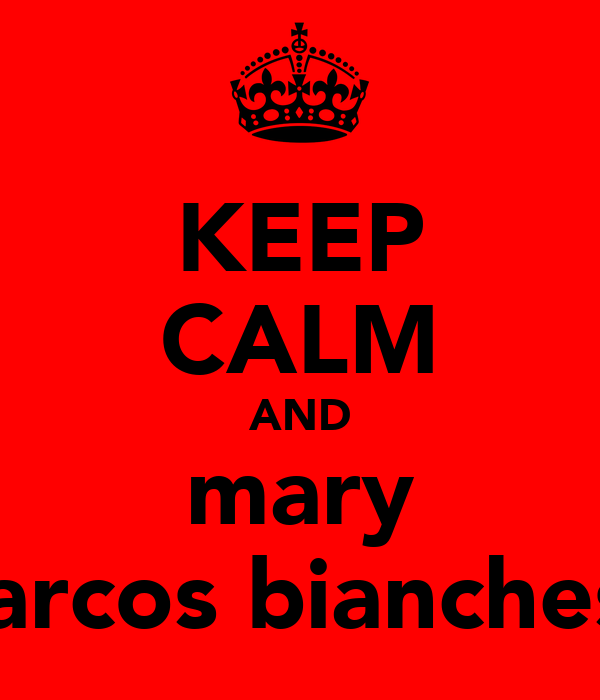 KEEP CALM AND mary marcos bianchessi